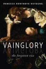 Vainglory : The Forgotten Vice by Rebecca Konyndyk DeYoung (2014, Paperback)