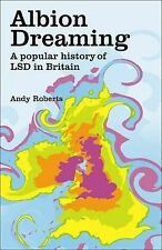 Albion Dreaming: A popular history of LSD in Britain, Andy Roberts, Good, Hardco
