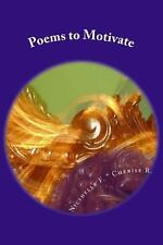 Poems to Motivate : Poems to Motivate:Poems to Motivate by Cherise Roy and...