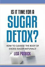 Is It Time for a Sugar Detox? : How to Cleanse the Body of Excess Sugar...