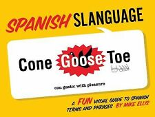 Spanish Slanguage: A Fun Visual Guide to Spanish Terms and Phrases by Ellis