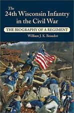 The 24th Wisconsin Infantry in the Civil War : The Biography of a Regiment by...