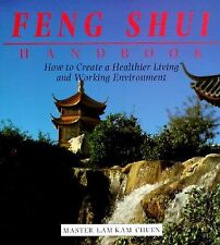 The Feng Shui Handbook : How to Create a Healthier Living and Working Environmen