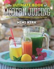 The Ultimate Book of Modern Juicing : More Than 200 Fresh Recipes to Cleanse,...