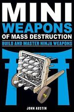 Mini Weapons of Mass Destruction: Build and Master Ninja Weapons, Austin, John,