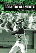 Game-Changing Athletes: Roberto Clemente : The Pride of Puerto Rico by Gerry...