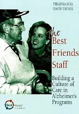 The Best Friends Staff: Building a Culture of Care in Alzheimer's Programs by V