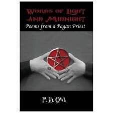 Words of Light and Midnight : Poems from a Pagan Priest by P. B. Owl (2013,...