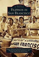 Filipinos in San Francisco (Images of America Series) Filipino American Nationa