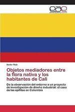 Objetos Mediadores Entre la Flora Nativa y Los Habitantes de Cali by Ruiz...