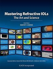 Mastering Refractive IOLs: The Art and Science by Chang MD, David F.