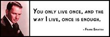 Wall Quote - FRANK SINATRA - You Only Live Once, and the Way I Live, Once Is Eno