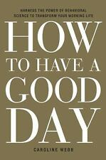 How to Have a Good Day : Harness the Power of Behavioral Science to Transform...