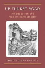 Up Tunket Road : The Education of a Modern Homesteader by Philip...