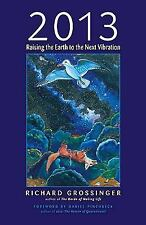 Excellent, 2013: Raising the Earth to the Next Vibration, Richard Grossinger, Bo