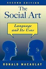 The Social Art : Language and Its Uses by Ronald K. S. Macaulay (2006,...