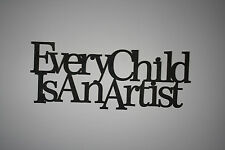 """ Every Child Is An Artist "" Black Wooden Wall Word Sign  ID # B16"
