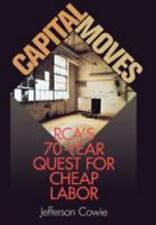 Capital Moves : RCA's Seventy-Year Quest for Cheap Labor by Jefferson R....