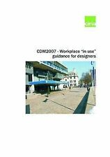 CDM2007 - Workplace  In-use  Guidance for Designers by A. Gilbertson...