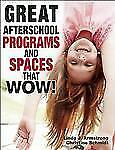 Great Afterschool Programs and Spaces That Wow! by Linda J. Armstrong and...
