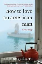 How to Love an American Man: A True Story, Gasbarre, Kristine, William Morrow Pa