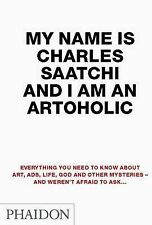 My Name is Charles Saatchi and I am an Artoholic: Everything You Need to Know Ab
