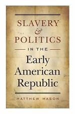 Slavery and Politics in the Early American Republic by Matthew Mason (2008,...