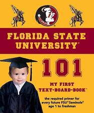 Florida State University 101 (My First Text-Board-Book) by Brad M. Epstein