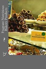 Fragrant Nutritious Bakery Products by 'Q' (2015, Paperback)