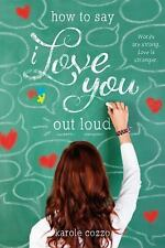 How to Say I Love You Out Loud, Cozzo, Karole, Good Condition, Book