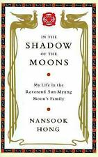 In the Shadow of the Moons: My Life in the Reverend Sun Myung Moon's F-ExLibrary