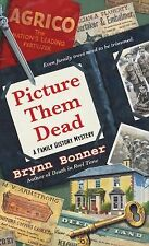 A Family History Mystery Ser.: Picture Them Dead by Brynn Bonner (2015,...