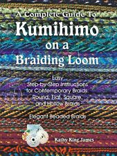 COMPLETE GUIDE TO KUMIHIMO ON A BRAIDING LOOM: 88 PAGES