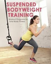 Suspended Bodyweight Training : Workout Programs for Total-Body Fitness by...