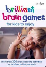Brilliant Brain Games for Kids to Enjoy: More Than 300 Brain-Boosting Activities