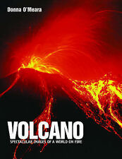 Volcano: Spectacular Images of a World on Fire by O'Meara, Donna