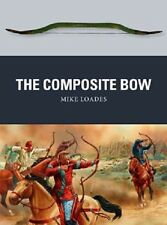 THE COMPOSITE BOW  - WEAPON 43 - OSPREY PUBLISHING - SENT FIRST CLASS