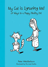 My Cat is Ignoring Me!: 50 Ways to Keep a Happy Healthy Pet by Peter A....
