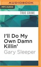 I'll Do My Own Damn Killin' by Gary Sleeper (2016, MP3 CD, Unabridged)