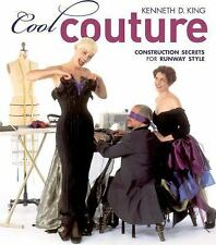 Cool Couture : Construction Secrets for Runway Style by Kenneth D. King...
