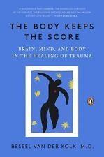 The Body Keeps the Score : Brain, Mind, and Body in the Healing of Trauma by...
