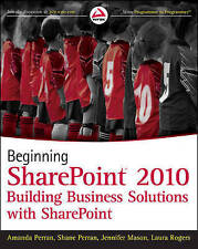 Beginning SharePoint 2010: Building Business Solutions with SharePoint by...
