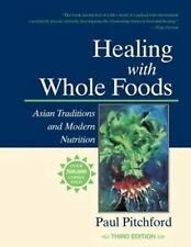 Healing with Whole Foods: Asian Traditions and Modern Nutrition by Paul Pitch...