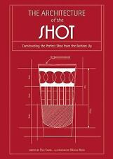 Architecture of the Shot : Crafting the Perfect Shot from the Bottom Up by...