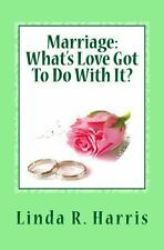 Marriage : What's Love Got to Do with It? by Linda R. Harris (2014, Paperback)