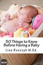 50 Things to Know Before Having a Baby by Lisa Rusczyk (2012, Paperback)