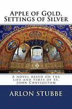 Apple of Gold, Settings of Silver : A Novel Based on the Life and Times of...