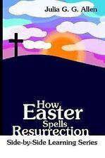 How Easter Spells Resurrection by Allen, Julia G. G. -Paperback