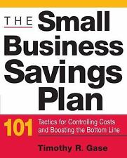 The Small Business Savings Plan: 101 Tactics for Controlling Costs and-ExLibrary