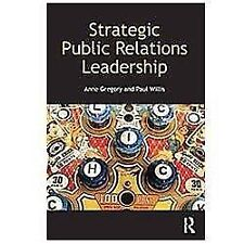 Strategic Public Relations Leadership by Paul Willis and Anne Gregory (2013,...